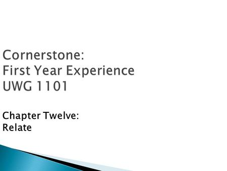 Cornerstone: First Year Experience UWG 1101 Chapter Twelve: Relate.