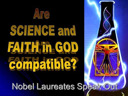 "Nobel Laureates Speak Out. ""For me, faith begins with the realization that a supreme intelligence brought the universe into being and created man. It."