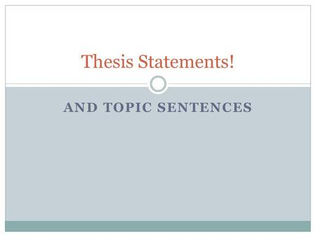 Thesis Statements! And Topic sentences.