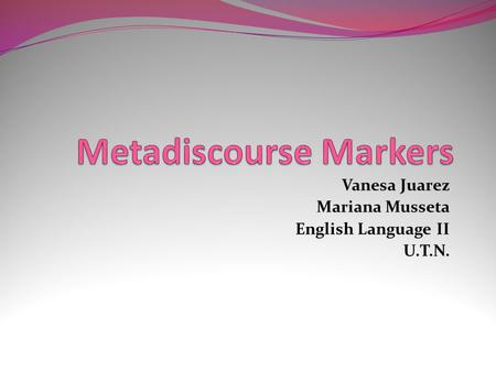 Vanesa Juarez Mariana Musseta English Language II U.T.N.