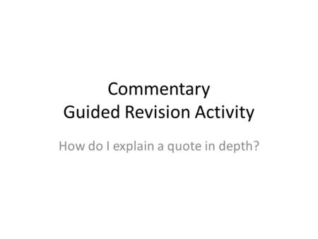 Commentary Guided Revision Activity How do I explain a quote in depth?