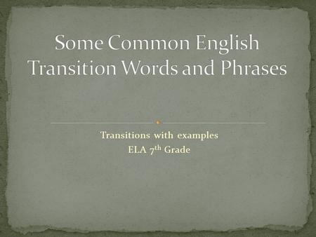 Transitions with examples ELA 7 th Grade. And Not only... But also Also In addition (more formal) Moreover (more frequently) Furthermore (more formal)