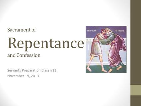 Sacrament of Repentance and Confession Servants Preparation Class #11 November 19, 2013.