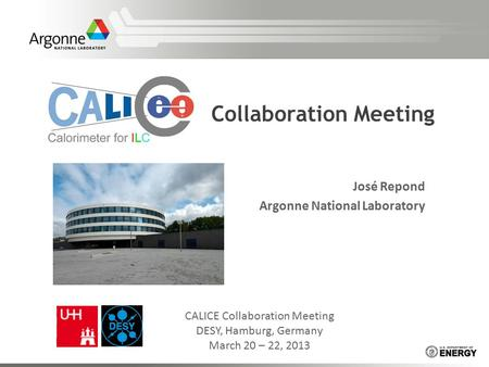 Collaboration Meeting José Repond Argonne National Laboratory CALICE Collaboration Meeting DESY, Hamburg, Germany March 20 – 22, 2013.