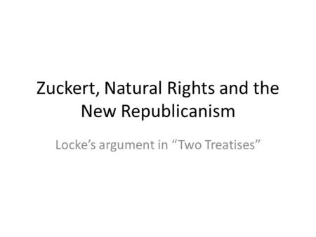 "Zuckert, Natural Rights and the New Republicanism Locke's argument in ""Two Treatises"""