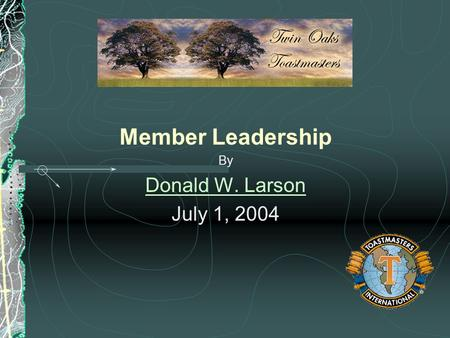 Member Leadership By Donald W. Larson July 1, 2004.