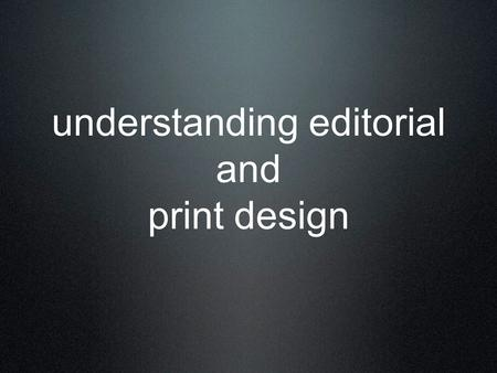 Understanding editorial and print design. what is print media? Communications delivered via paper or canvas. Print media is a process for reproducing.