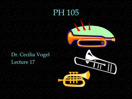 PH 105 Dr. Cecilia Vogel Lecture 17. OUTLINE  Resonances of string instruments  Brass Instruments  Lip reed  Closed tube  Effect of bell  Registers.