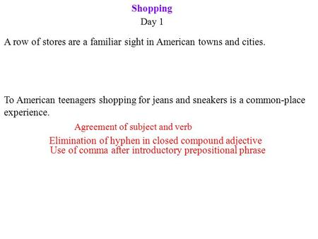 Shopping Day 1 Agreement of subject and verb Use of comma after introductory prepositional phrase Elimination of hyphen in closed compound adjective A.