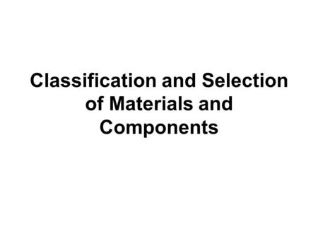 Classification and Selection of Materials and Components.