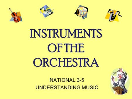 INSTRUMENTS OF THE ORCHESTRA NATIONAL 3-5 UNDERSTANDING MUSIC.