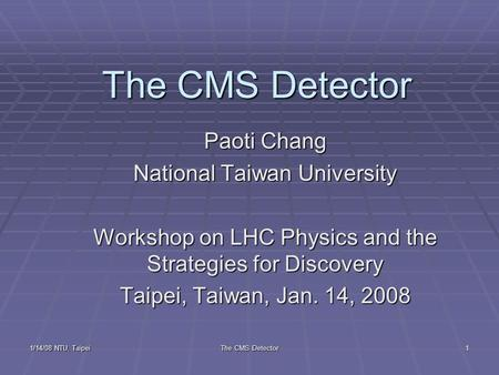 The CMS Detector Paoti Chang National Taiwan University
