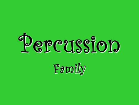 Percussion Family.