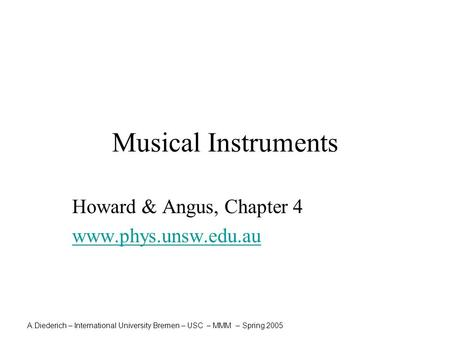 A.Diederich – International University Bremen – USC – MMM – Spring 2005 Musical Instruments Howard & Angus, Chapter 4 www.phys.unsw.edu.au.