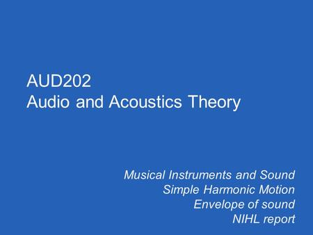 Musical Instruments and Sound Simple Harmonic Motion Envelope of sound NIHL report AUD202 Audio and Acoustics Theory.