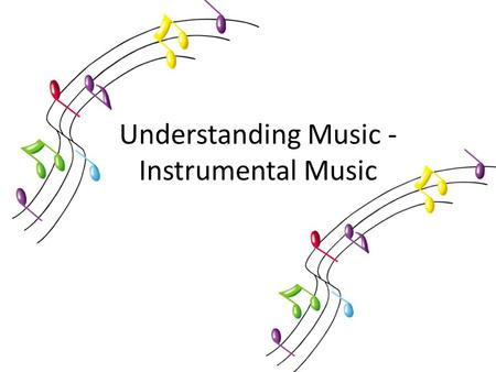 Understanding Music - Instrumental Music. What we will be learning about in this topic...