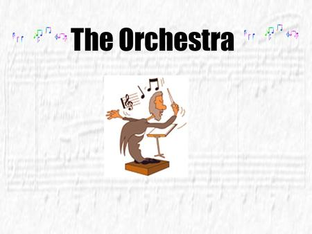 The Orchestra.