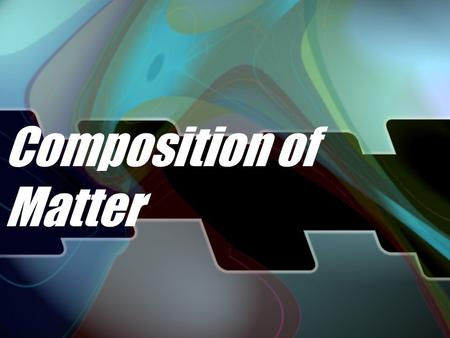 Composition of Matter PROPERTIES OF MATTER What is matter? What is mass? Anything that has mass and takes up space The amount of matter an object contains.