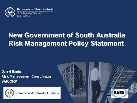 New Government of South Australia Risk Management Policy Statement Darryl Bruhn Risk Management Coordinator SAICORP.