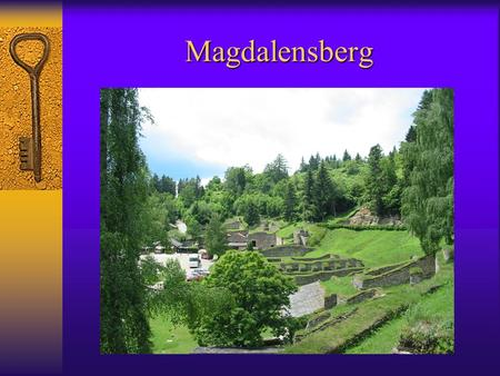 Magdalensberg. Mount Magdalene  1058 meter high; surrounded by 3 other mountains  good location-> defense post; iron existence => city  today: church-