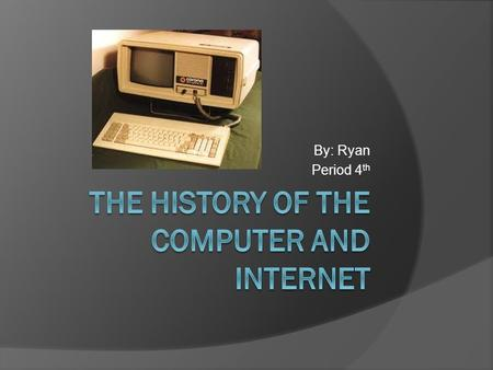 By: Ryan Period 4 th. When the computer was invented?  The real question is what is the definition of the computer. Because there are many different.