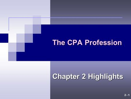 2 - 1 The CPA Profession Chapter 2 Highlights 2 - 2 Certified Public Accounting Firms The legal right to perform audits is granted to CPA firms by regulation.