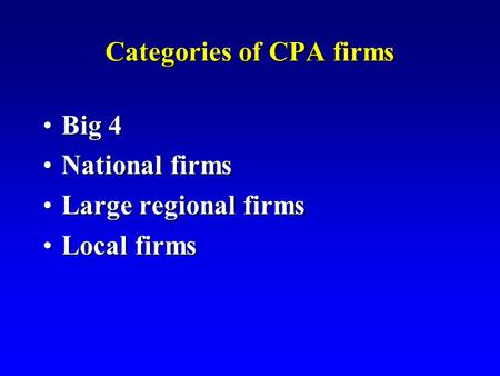 Categories of CPA firms Big 4Big 4 National firmsNational firms Large regional firmsLarge regional firms Local firmsLocal firms.