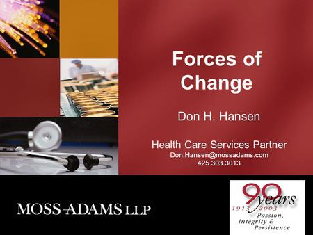 Forces of Change Don H. Hansen Health Care Services Partner 425.303.3013.