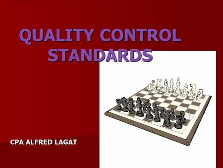 QUALITY CONTROL STANDARDS CPA ALFRED LAGAT. 1.You are in a cabin and it is pitch black. You have one match on you. Which do you light first, the newspaper,