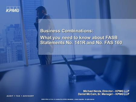 ©2009 KPMG LLP, the U.S. member firm of KPMG International, a Swiss cooperative. All rights reserved. 1 Business Combinations: What you need to know about.