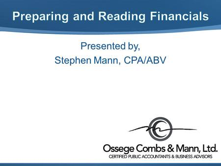 Presented by, Stephen Mann, CPA/ABV. Accountants Report Balance Sheet Profit and Loss or Income Statement Statements of Cash Flows Notes to Financial.