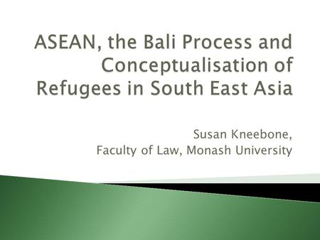 Susan Kneebone, Faculty of Law, Monash University.