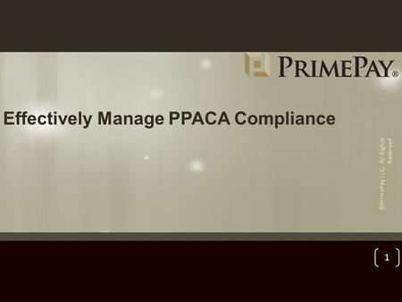 Effectively Manage PPACA Compliance ©PrimePay LLC. All Rights Reserved 1.