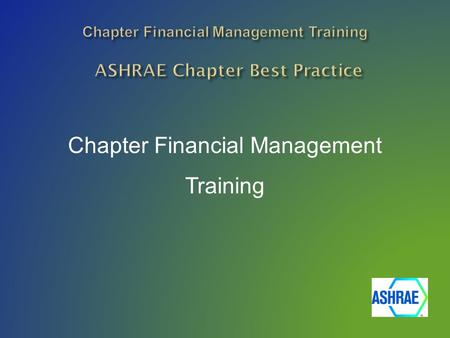 Chapter Financial Management Training.  Operate Chapter per the Board of Directors Approved Manual for Chapter Operations.  Chapter Treasurer Duties.