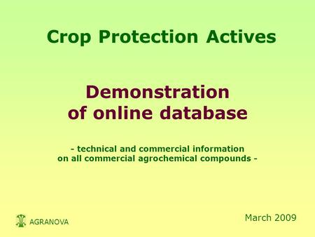 Crop Protection Actives Demonstration of online database - technical and commercial information on all commercial agrochemical compounds - March 2009 AGRANOVA.