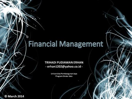 © March 2014. Finance ≠ Accounting What accounting? The process of collecting financial data, organizing and analyzing it using ageed- upon accounting.