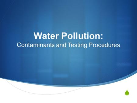  Water Pollution: Contaminants and Testing Procedures.