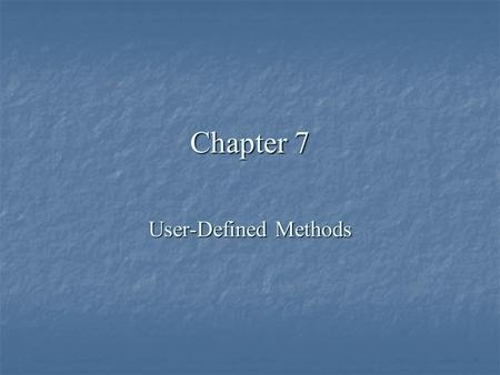 Chapter 7 User-Defined Methods. Chapter Objectives  Understand how methods are used in Java programming  Learn about standard (predefined) methods and.