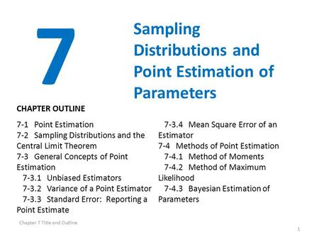 Chapter 7 Title and Outline 1 7 Sampling Distributions and Point Estimation of Parameters 7-1 Point Estimation 7-2 Sampling Distributions and the Central.