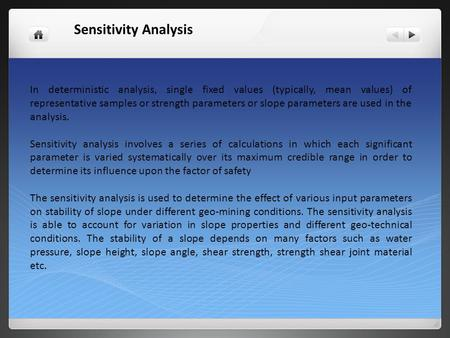 Sensitivity Analysis In deterministic analysis, single fixed values (typically, mean values) of representative samples or strength parameters or slope.