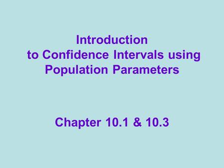 Introduction to Confidence Intervals using Population Parameters Chapter 10.1 & 10.3.