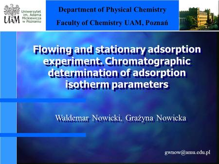Flowing and stationary adsorption experiment. Chromatographic determination of adsorption isotherm parameters Waldemar Nowicki, Grażyna.