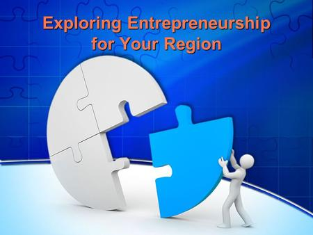 Exploring Entrepreneurship for Your Region. Reflecting on the Previous Sessions What characteristics of the region led to your interest in cultivating.