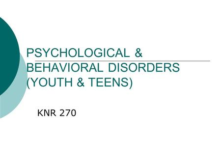 PSYCHOLOGICAL & BEHAVIORAL DISORDERS (YOUTH & TEENS) KNR 270.