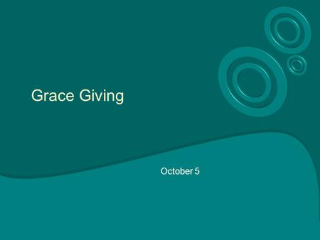 Grace Giving October 5. Think About It … In what ways does the Internal Revenue Service play a role in Christian giving? Note there is nothing wrong with.