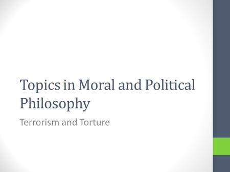 Topics in Moral and Political Philosophy Terrorism and Torture.