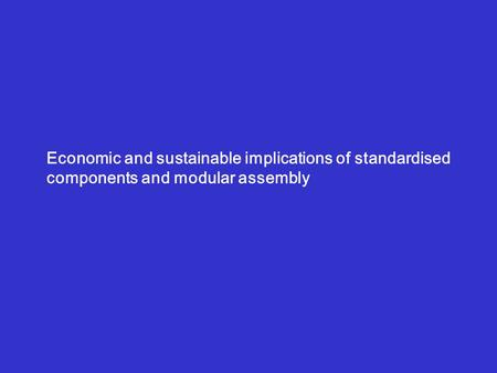 Economic and sustainable implications of standardised components and modular assembly.