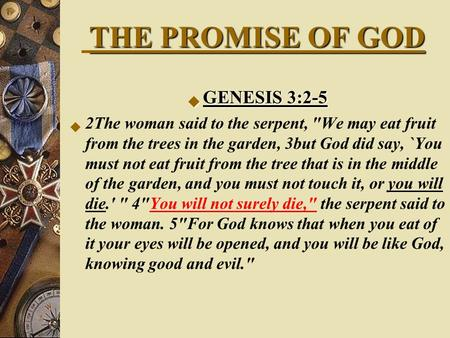 THE PROMISE OF GOD  GENESIS 3:2-5  2The woman said to the serpent, We may eat fruit from the trees in the garden, 3but God did say, `You must not eat.