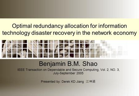 Optimal redundancy allocation for information technology disaster recovery in the network economy Benjamin B.M. Shao IEEE Transaction on Dependable and.