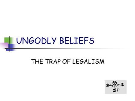 UNGODLY BELIEFS THE TRAP OF LEGALISM. CHANGE - yourself If you don't like who you are change what you believe about yourself. Speak God's revelation over.
